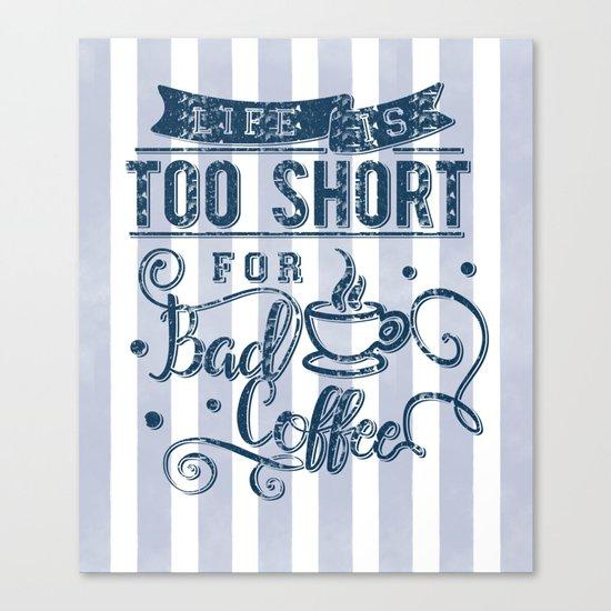 No bad coffee please! Canvas Print