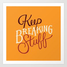 Keep Breaking Stuff Art Print