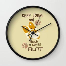 keep calm and touch a corgi's butt Wall Clock