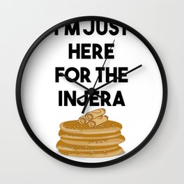 I'm just here for The Injera graphic Habesha Ethiopian print Wall Clock