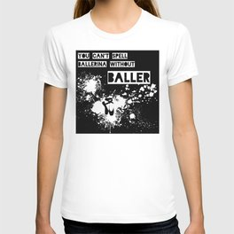 You Can't Spell Ballerina without BALLER T-shirt