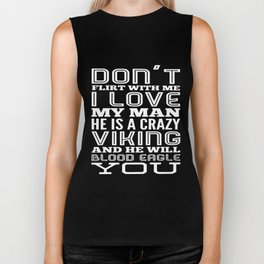 dont flirt with me I love my man he is a crazy viking and he will blood eagle you viking t-shirt Biker Tank