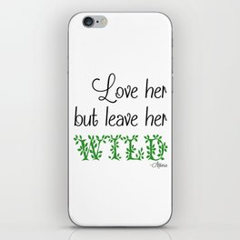 Love her but leave her Wild-Green iPhone Skin