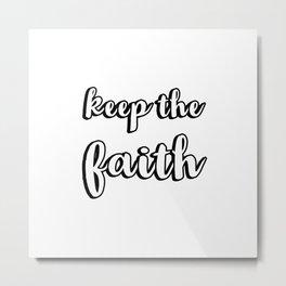 KEEP THE FAITH Metal Print