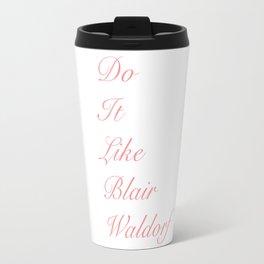 Do it like blaire waldorf Travel Mug