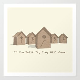 If You Built It, They Will Come. Art Print