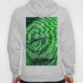 I´m Actually A Mermaid - Green Hoody