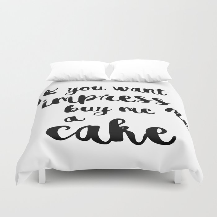 If you want impress me buy me a cake Duvet Cover