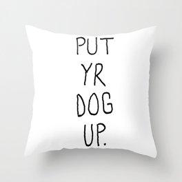 PUT YR DOG UP Throw Pillow
