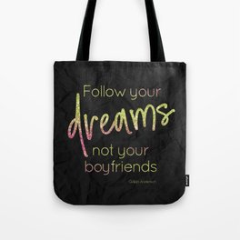Follow your dreams not your boyfriends - GRL PWR Collection Tote Bag
