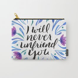I will never unfriend you - blue Carry-All Pouch