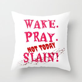 WAKE PRAY NOT TODAY - 31 10 10 31 - c2 WITH BLOOD Throw Pillow