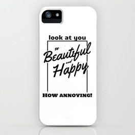Funny and Sarcastic Typography Beautiful and Happy iPhone Case