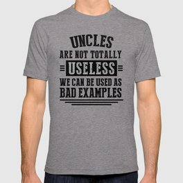 UNCLES ARE NOT TOTALLY USELESS WE CAN BE USED AS BAD EXAMPLES T-shirt