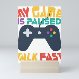 Gamer Geek My Game is Paused Talk Fast game Controller Mini Art Print