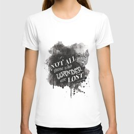 Not All Those Who Wander Are Lost || T-shirt