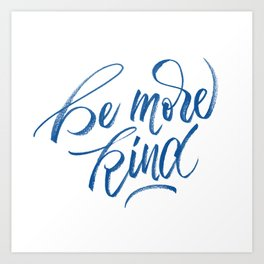 be more kind Art Print