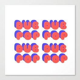DUB POPS Canvas Print