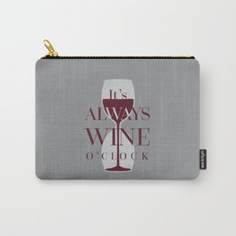It's always wine o'clock Carry-All Pouch