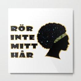 Rör inte mitt hår Metal Print
