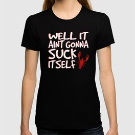 Well It Aint Gonna Suck Itself Funny Crawfish T-shirt