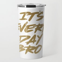 It's Every Day Brot Gym Motivational Gold Text Travel Mug