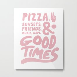 Pizza, Sunsets & Good Times Metal Print