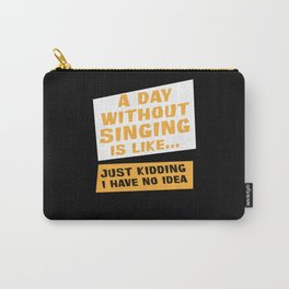 Singing Gift Funny Day Without Singing Vocals Choir Music Carry-All Pouch
