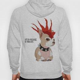 Bitch Please.  I'm Fabulous.  Bad Ass Chihuahua Hoody
