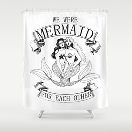 we were MERMAID for each other Shower Curtain