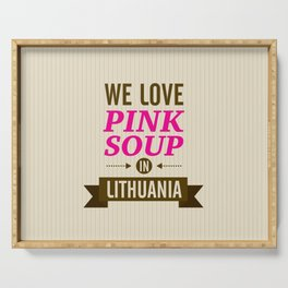 We love pink soup in Lithuania Serving Tray