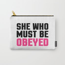 She Who Must Be Obeyed Funny Quote Carry-All Pouch