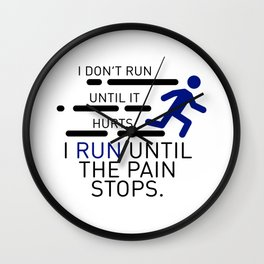 I Run Until The Pain Stops Wall Clock
