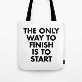The only way to finish is to start Tote Bag