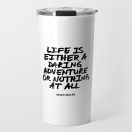 'Life is either a daring adventure or nothing at all' Helen Keller Quote Hand Letter Type Word Black Travel Mug