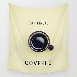 But First, Covfefe Wall Tapestry