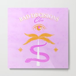 Bad Decisions Club Metal Print