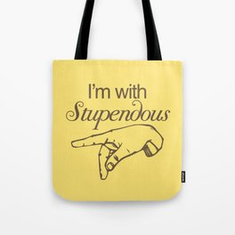 I'm with Stupendous Tote Bag