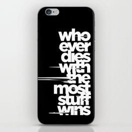 whoever dies with the most stuff wins iPhone Skin