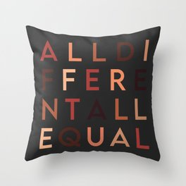 All Different All Equal  Throw Pillow