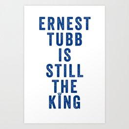 ERNEST TUBB IS STILL THE KING Art Print