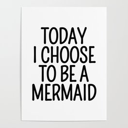 Today I Choose To Be a Mermaid Poster