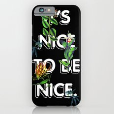 It's Nice To Be Nice iPhone 6s Slim Case