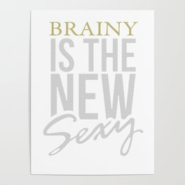Brainy is the new Sexy, Gift, funny, science, smart Poster