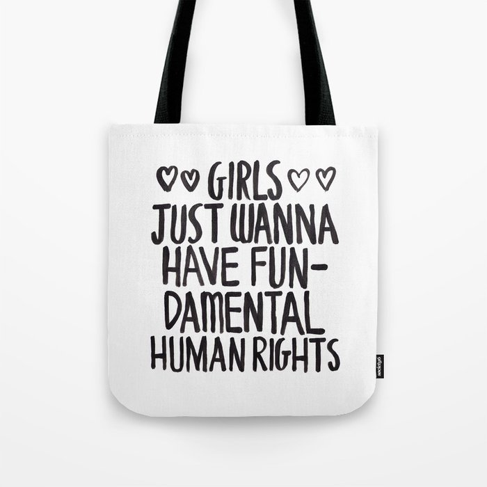 Girls Just Wanna Have Fun Damental Human Rights Tote Bag By Zarayow