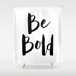 Be Bold Motivational Quote Shower Curtain