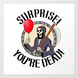 Surprise! You're Dead! Art Print
