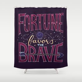 Fortune Favors the Brave Shower Curtain