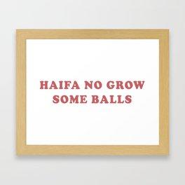 HAIFA NO GROW SOME BALLS Framed Art Print