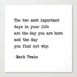 The two most important days in your life...- Mark Twain Canvas Print